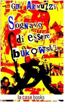 Sognavo di essere Bukowski: il cult sugli anni '80 torna in ebook